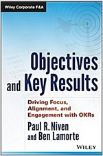 Objectives and Key Results: Driving Focus, Alignment, and Engagement with Okrs (Hardcover)