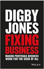 Fixing Business: Making Profitable Business Work for the Good of All (Hardcover)
