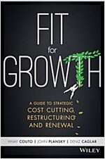Fit for Growth: A Guide to Strategic Cost Cutting, Restructuring, and Renewal (Hardcover)