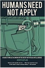 Humans Need Not Apply: A Guide to Wealth and Work in the Age of Artificial Intelligence (Paperback)