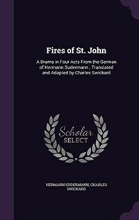 Fires of St. John: A Drama in Four Acts from the German of Hermann Sudermann...