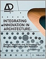Integrating Innovation in Architecture: Design, Methods and Technology for Progressive Practice and Research (Hardcover)