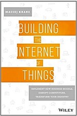 Building the Internet of Things: Implement New Business Models, Disrupt Competitors, Transform Your Industry (Hardcover)