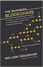 The Business Blockchain: Promise, Practice, and Application of the Next Internet Technology (Hardcover)