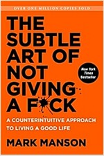 The Subtle Art of Not Giving A F*Ck: A Counterintuitive Approach to Living a Good Life (Paperback, 미국판)
