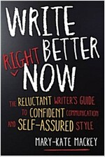 Write Better Right Now: The Reluctant Writer's Guide to Confident Communication and Self-Assured Style (Paperback)