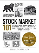 Stock Market 101: From Bull and Bear Markets to Dividends, Shares, and Margins--Your Essential Guide to the Stock Market (Hardcover)