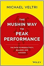 The Mushin Way to Peak Performance: The Path to Productivity, Balance, and Success (Hardcover)