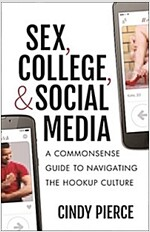 Sex, College, and Social Media: A Commonsense Guide to Navigating the Hookup Culture (Paperback)