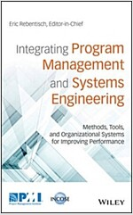 Integrating Program Management and Systems Engineering: Methods, Tools, and Organizational Systems for Improving Performance (Hardcover)