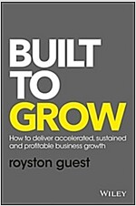 Built to Grow: How to Deliver Accelerated, Sustained and Profitable Business Growth (Hardcover)