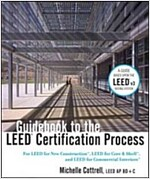 Guidebook to the LEED Certification Process : for LEED for New Construction, LEED for Core & Shell, and LEED for Commercial Interiors (Hardcover)
