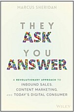 They Ask You Answer: A Revolutionary Approach to Inbound Sales, Content Marketing, and Today's Digital Consumer (Hardcover)