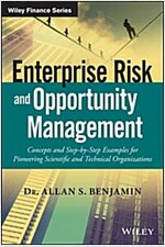 Enterprise Risk and Opportunity Management: Concepts and Step-By-Step Examples for Pioneering Scientific and Technical Organizations (Hardcover)