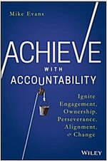 Achieve with Accountability: Ignite Engagement, Ownership, Perseverance, Alignment, and Change (Hardcover)