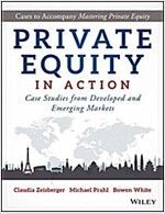 Private Equity in Action: Case Studies from Developed and Emerging Markets (Hardcover)