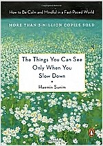 The Things You Can See Only When You Slow Down: How to Be Calm and Mindful in a Fast-Paced World (Hardcover)