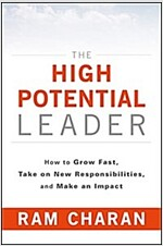 The High-Potential Leader: How to Grow Fast, Take on New Responsibilities, and Make an Impact (Hardcover)