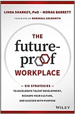 The Future-Proof Workplace: Six Strategies to Accelerate Talent Development, Reshape Your Culture, and Succeed with Purpose (Hardcover)