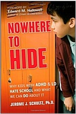 Nowhere to Hide : Why Kids with ADHD and LD Hate School and What We Can Do About it (Hardcover)