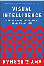 Visual Intelligence: Sharpen Your Perception, Change Your Life (Paperback)