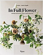 In Full Flower: Inspired Designs by Floral's New Creatives (Hardcover)