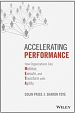 Accelerating Performance: How Organizations Can Mobilize, Execute, and Transform with Agility (Hardcover)