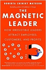 The Magnetic Leader: How Irresistible Leaders Attract Employees, Customers, and Profits (Hardcover)