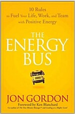 The Energy Bus : 10 Rules to Fuel Your Life, Work, and Team with Positive Energy (Hardcover)