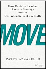 Move: How Decisive Leaders Execute Strategy Despite Obstacles, Setbacks, and Stalls (Hardcover)