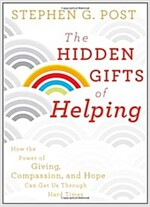 The Hidden Gifts of Helping : How the Power of Giving, Compassion, and Hope Can Get Us Through Hard Times (Hardcover)