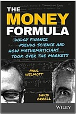 The Money Formula: Dodgy Finance, Pseudo Science, and How Mathematicians Took Over the Markets (Paperback)
