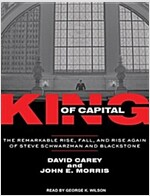 King of Capital: The Remarkable Rise, Fall, and Rise Again of Steve Schwarzman and Blackstone (Audio CD, Library)