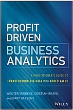 Profit Driven Business Analytics: A Practitioner's Guide to Transforming Big Data Into Added Value (Hardcover)