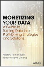 Monetizing Your Data: A Guide to Turning Data Into Profit-Driving Strategies and Solutions (Hardcover)