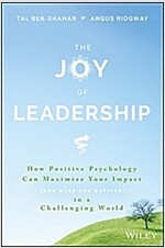 The Joy of Leadership: How Positive Psychology Can Maximize Your Impact (and Make You Happier) in a Challenging World (Hardcover)