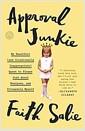 [중고] Approval Junkie: My Heartfelt (and Occasionally Inappropriate) Quest to Please Just about Everyone, and Ultimately Myself (Paperback)
