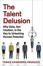 The Talent Delusion : Why Data, Not Intuition, is the Key to Unlocking Human Potential (Paperback)