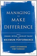 Managing to Make a Difference: How to Engage, Retain, and Develop Talent for Maximum Performance (Hardcover)
