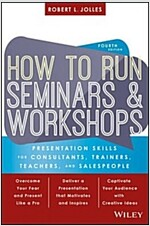 How to Run Seminars and Workshops: Presentation Skills for Consultants, Trainers, Teachers, and Salespeople (Paperback, 4)