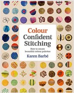 Colour Confident Stitching : How to Create Beautiful Colour Palettes (Paperback)
