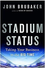 Stadium Status : Taking Your Business to the Big Time (Hardcover)