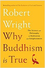 Why Buddhism Is True: The Science and Philosophy of Meditation and Enlightenment (Hardcover)