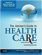 The Adviser's Guide to Healthcare, Volume 2: Consulting Services (Paperback, 2)