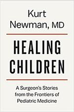 [중고] Healing Children: A Surgeon's Stories from the Frontiers of Pediatric Medicine (Hardcover)