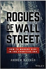 Rogues of Wall Street: How to Manage Risk in the Cognitive Era (Hardcover)