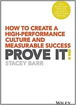 Prove It!: How to Create a High-Performance Culture and Measurable Success (Paperback)