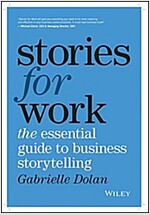 Stories for Work: The Essential Guide to Business Storytelling (Paperback)