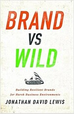 Brand vs. Wild : Building Resilient Brands for Harsh Business Environments (Hardcover)