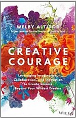 Creative Courage: Leveraging Imagination, Collaboration, and Innovation to Create Success Beyond Your Wildest Dreams (Hardcover)